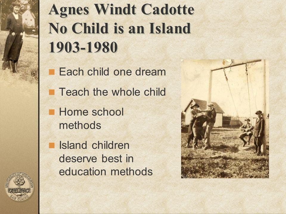 Agnes Windt Cadotte No Child is an Island 1903-1980
