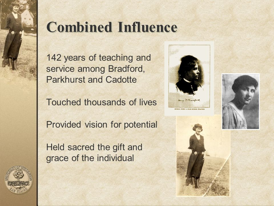 Combined Influence 142 years of teaching and service among Bradford, Parkhurst and Cadotte. Touched thousands of lives.