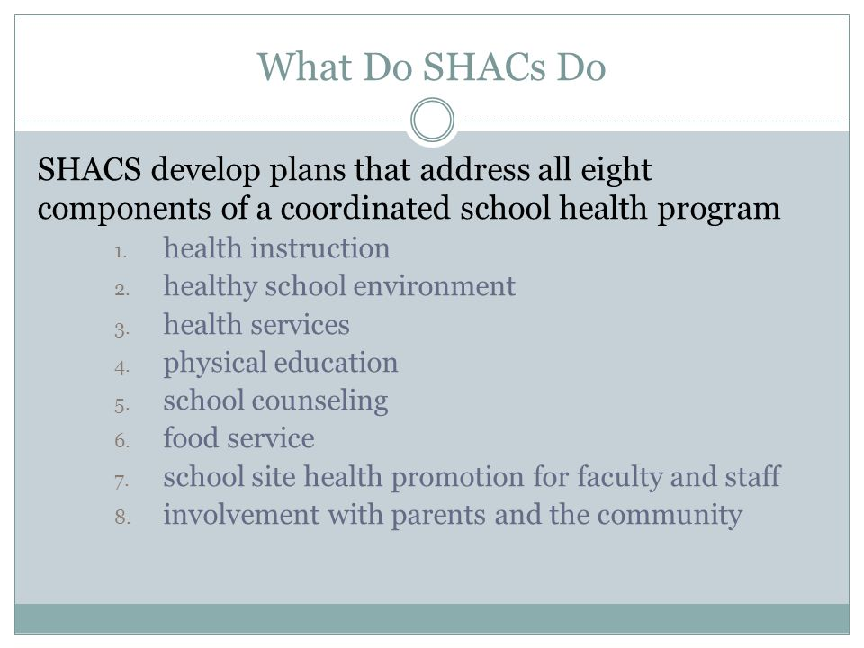 What Do SHACs Do SHACS develop plans that address all eight components of a coordinated school health program.