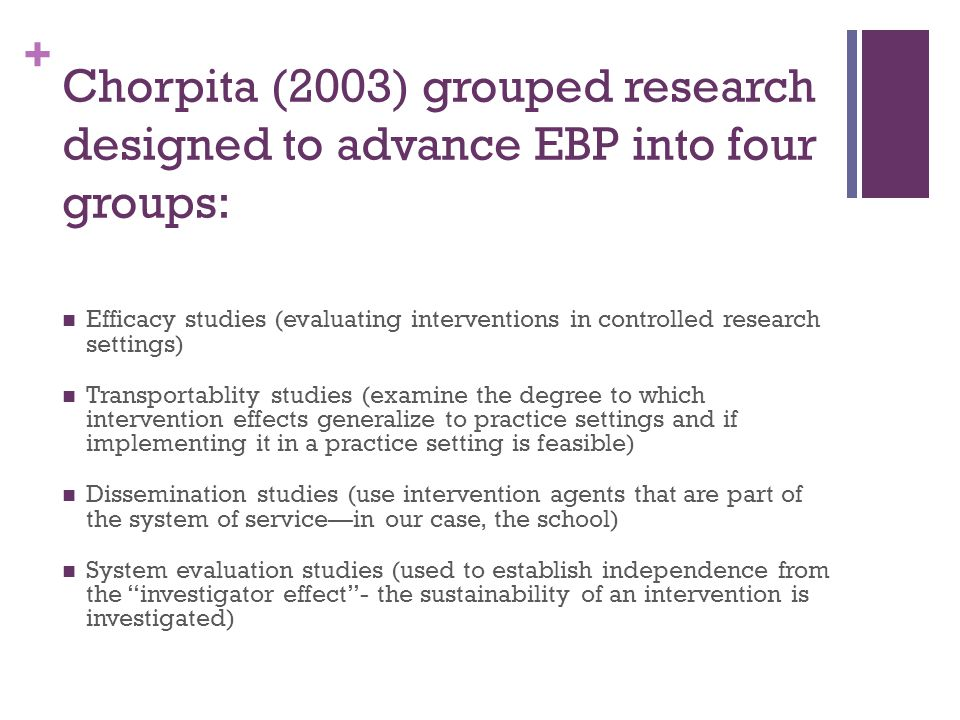 Chorpita (2003) grouped research designed to advance EBP into four groups: