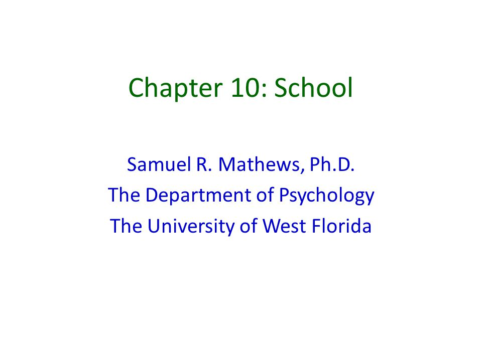 Chapter 10: School Samuel R. Mathews, Ph.D.