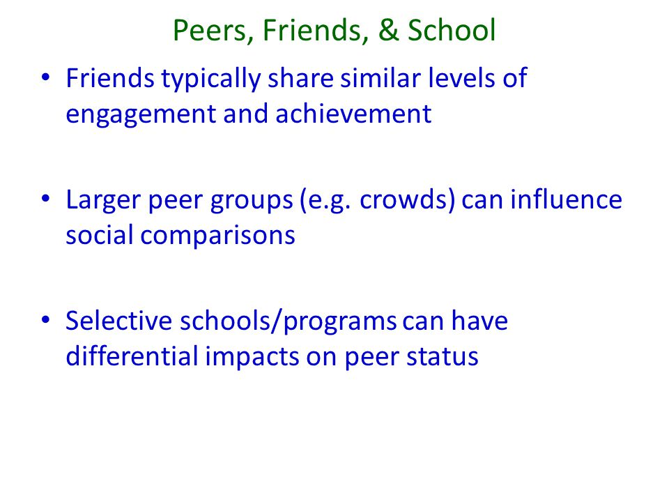 Peers, Friends, & School Friends typically share similar levels of engagement and achievement.