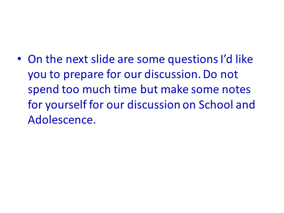 On the next slide are some questions I'd like you to prepare for our discussion.