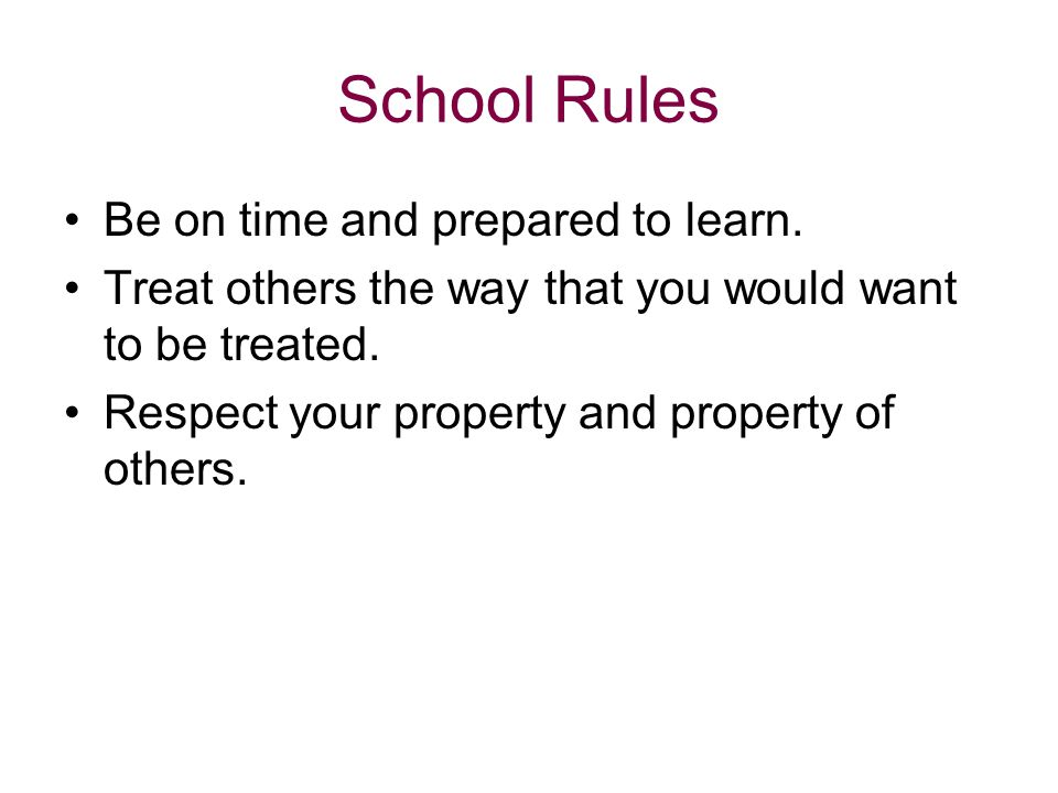 School Rules Be on time and prepared to learn.