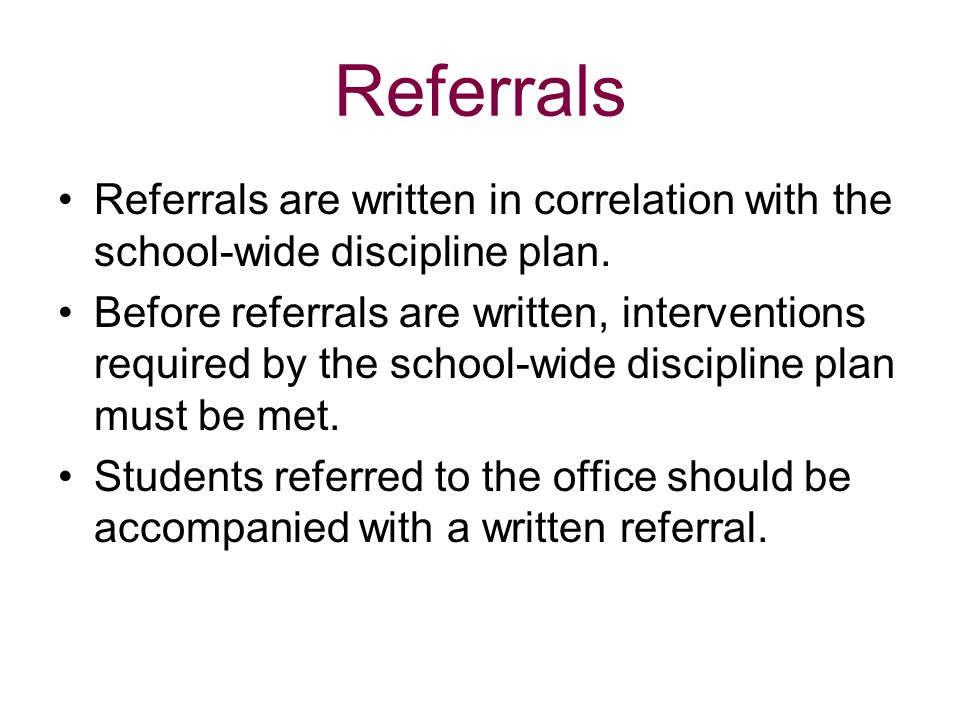 Referrals Referrals are written in correlation with the school-wide discipline plan.
