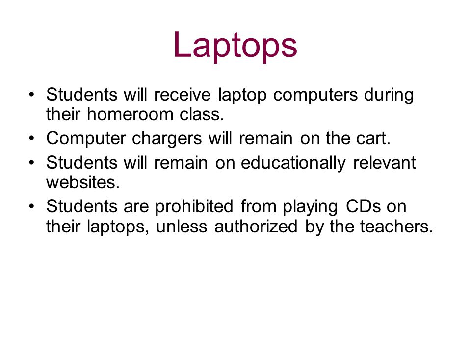 Laptops Students will receive laptop computers during their homeroom class. Computer chargers will remain on the cart.