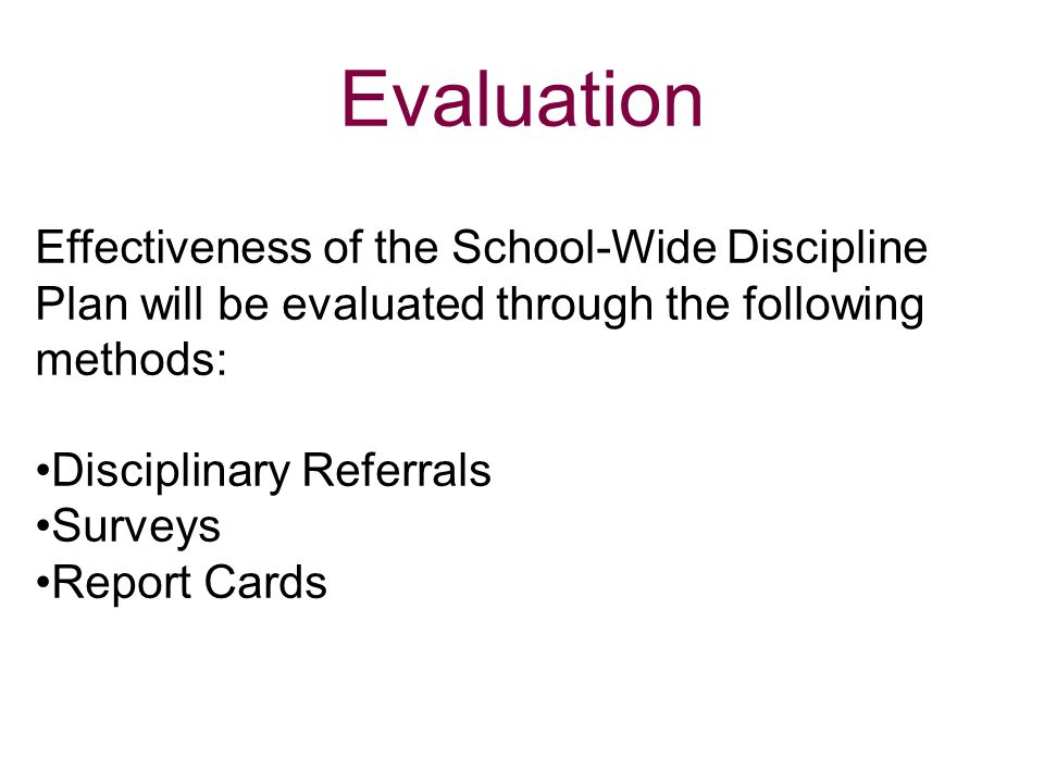 Evaluation Effectiveness of the School-Wide Discipline Plan will be evaluated through the following methods: