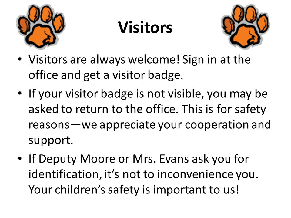 Visitors Visitors are always welcome! Sign in at the office and get a visitor badge.