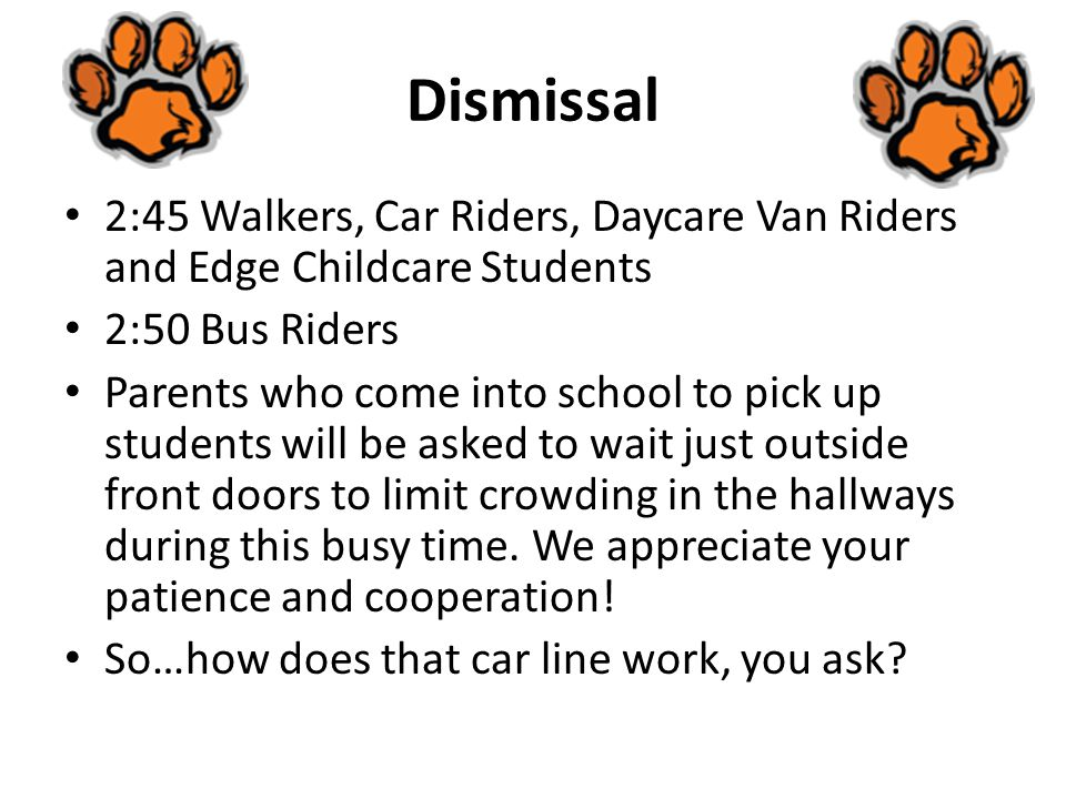 Dismissal 2:45 Walkers, Car Riders, Daycare Van Riders and Edge Childcare Students. 2:50 Bus Riders.