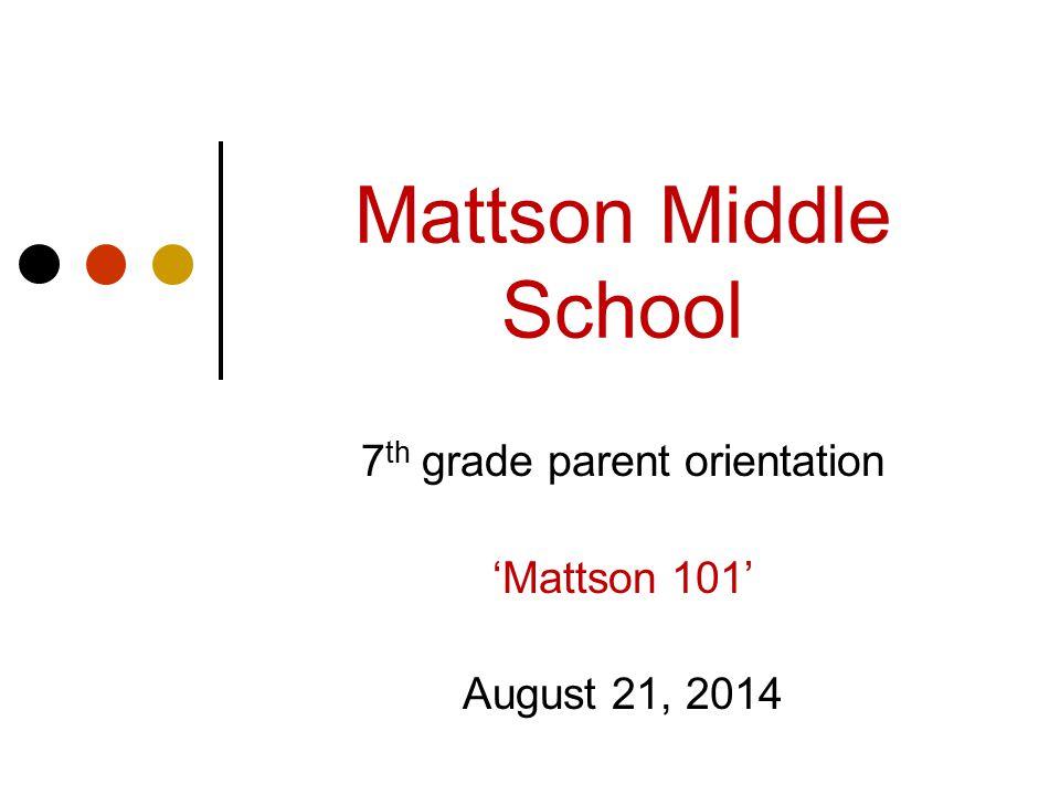 7th grade parent orientation 'Mattson 101' August 21, 2014