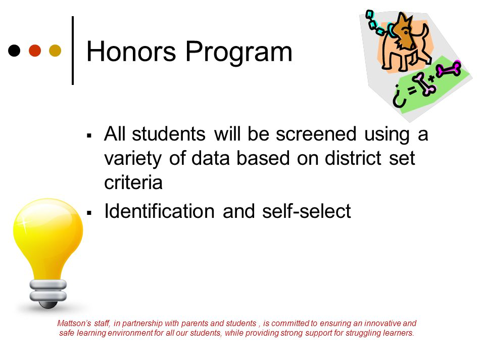 Honors Program All students will be screened using a variety of data based on district set criteria.