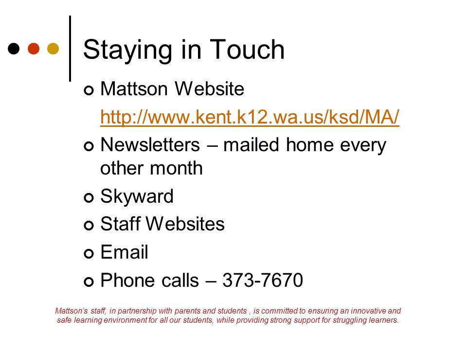 Staying in Touch Mattson Website http://www.kent.k12.wa.us/ksd/MA/