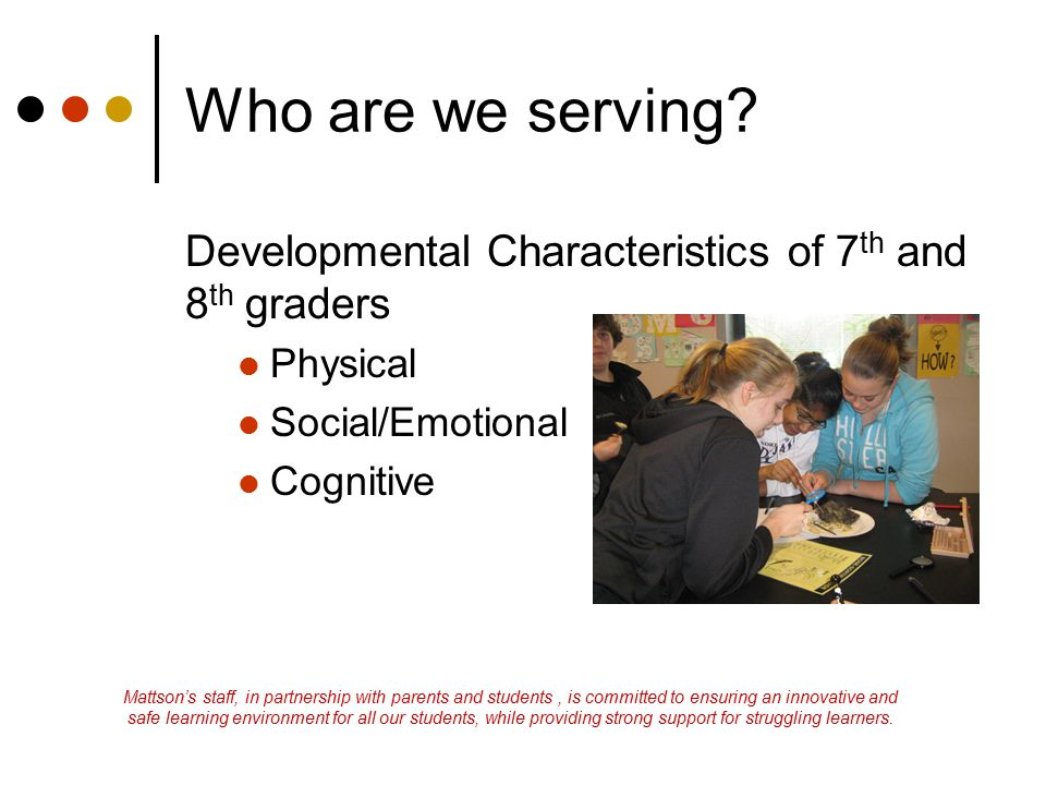 Who are we serving Developmental Characteristics of 7th and 8th graders. Physical. Social/Emotional.