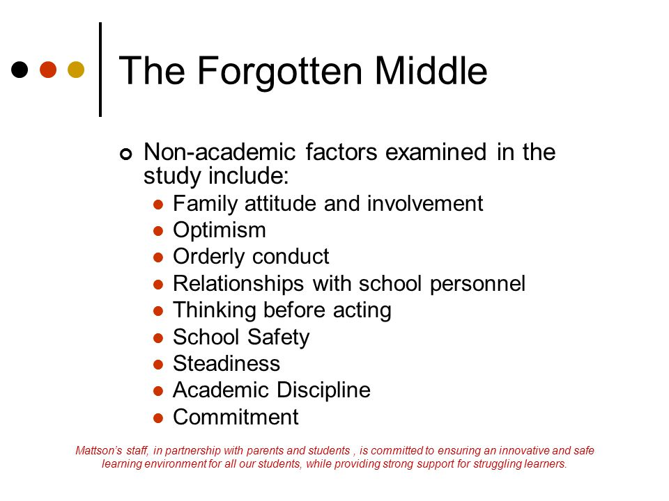 The Forgotten Middle Non-academic factors examined in the study include: Family attitude and involvement.