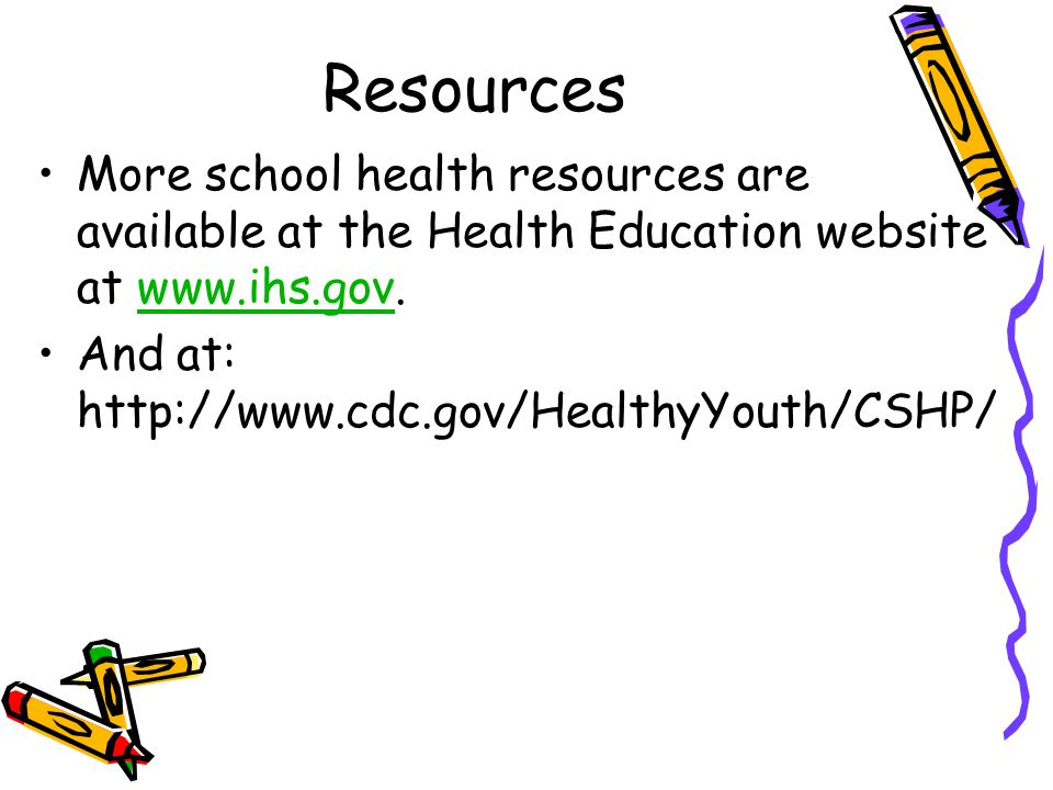Resources More school health resources are available at the Health Education website at www.ihs.gov.