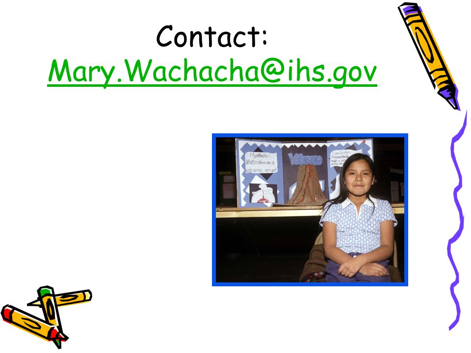 Contact: Mary.Wachacha@ihs.gov