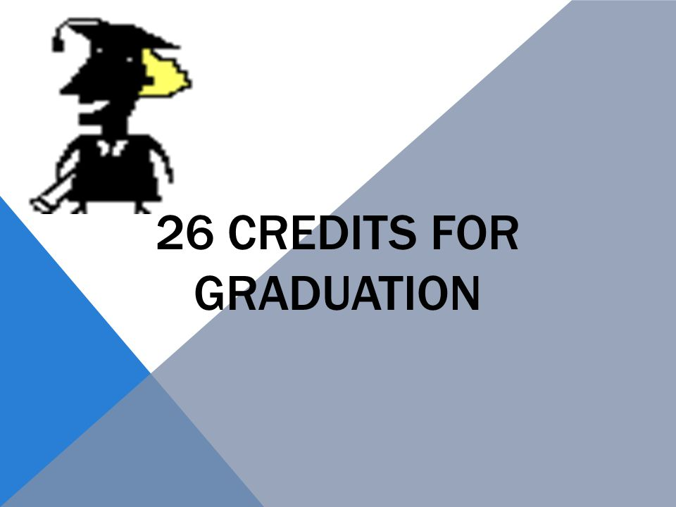 26 Credits for Graduation