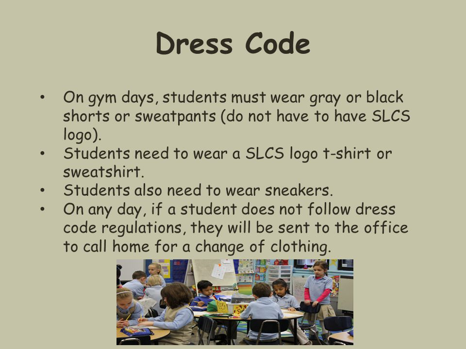 Dress Code On gym days, students must wear gray or black shorts or sweatpants (do not have to have SLCS logo).
