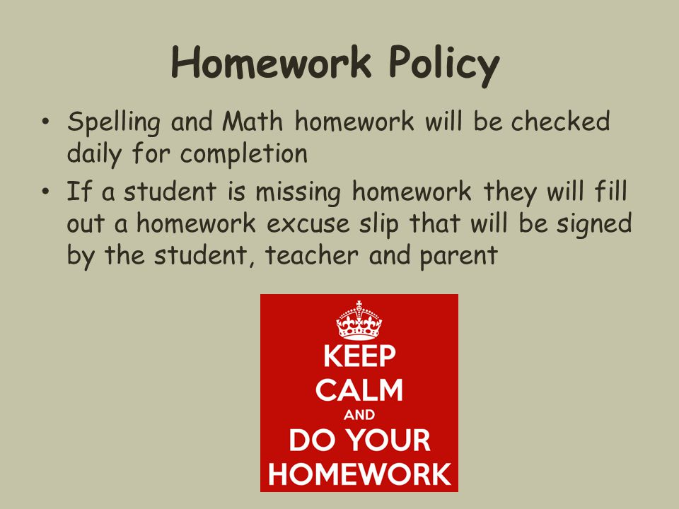 Homework Policy Spelling and Math homework will be checked daily for completion.