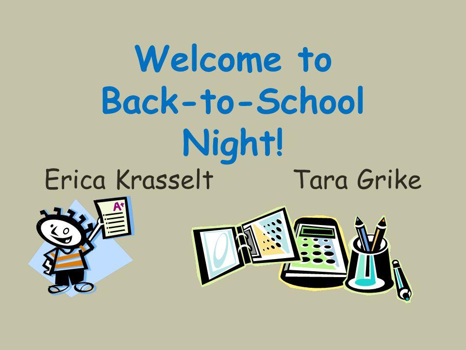 Welcome to Back-to-School Night! Erica Krasselt Tara Grike