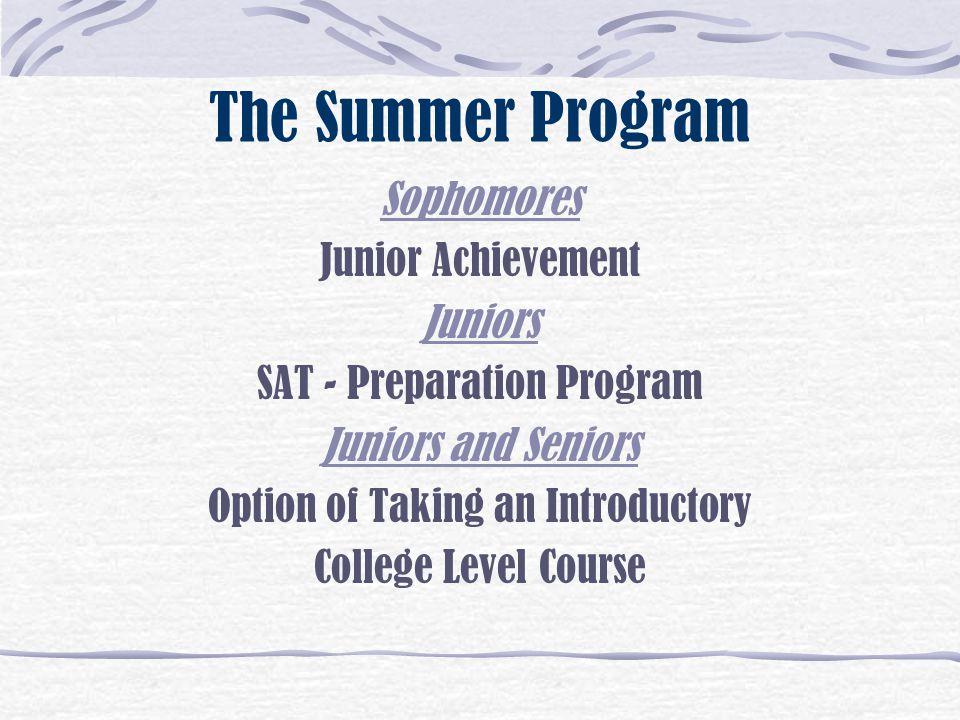 The Summer Program Sophomores Junior Achievement Juniors