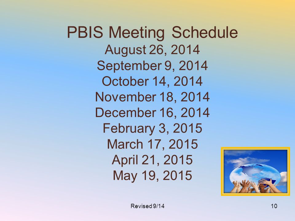 PBIS Meeting Schedule August 26, 2014 September 9, 2014 October 14, 2014 November 18, 2014 December 16, 2014 February 3, 2015 March 17, 2015 April 21, 2015 May 19, 2015