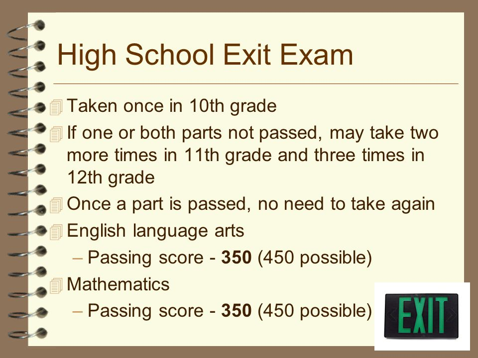 High School Exit Exam Taken once in 10th grade