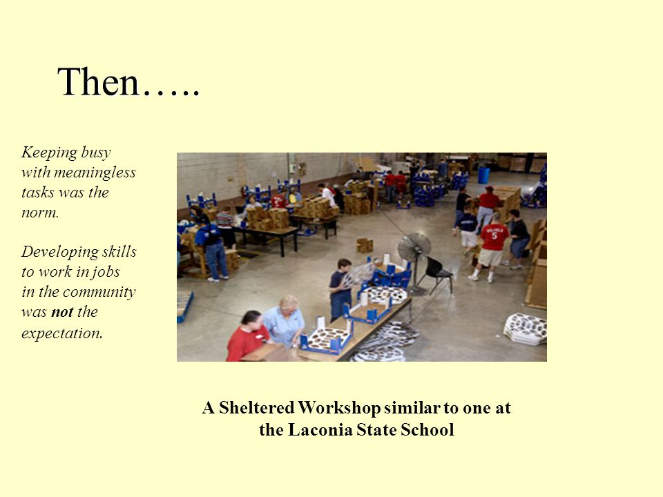 A Sheltered Workshop similar to one at the Laconia State School