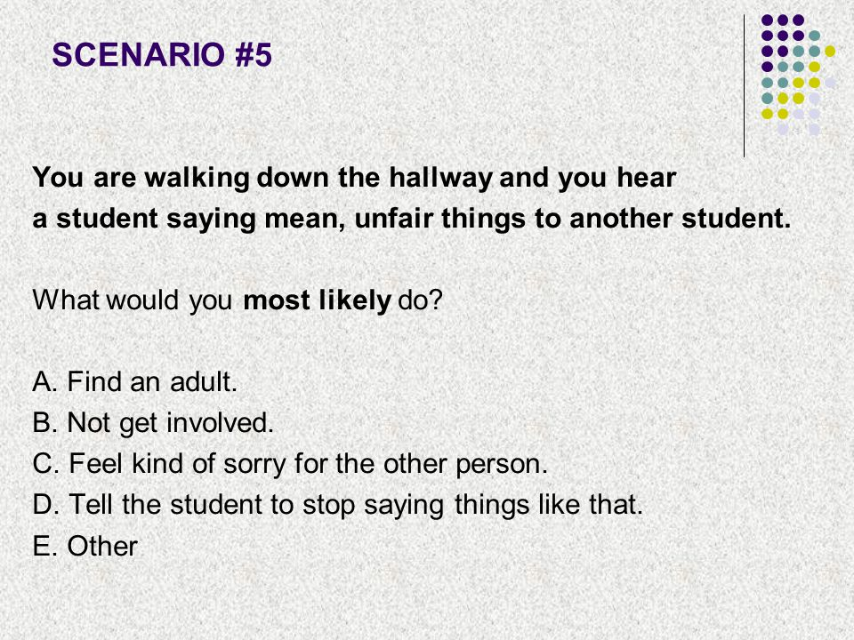SCENARIO #5 You are walking down the hallway and you hear