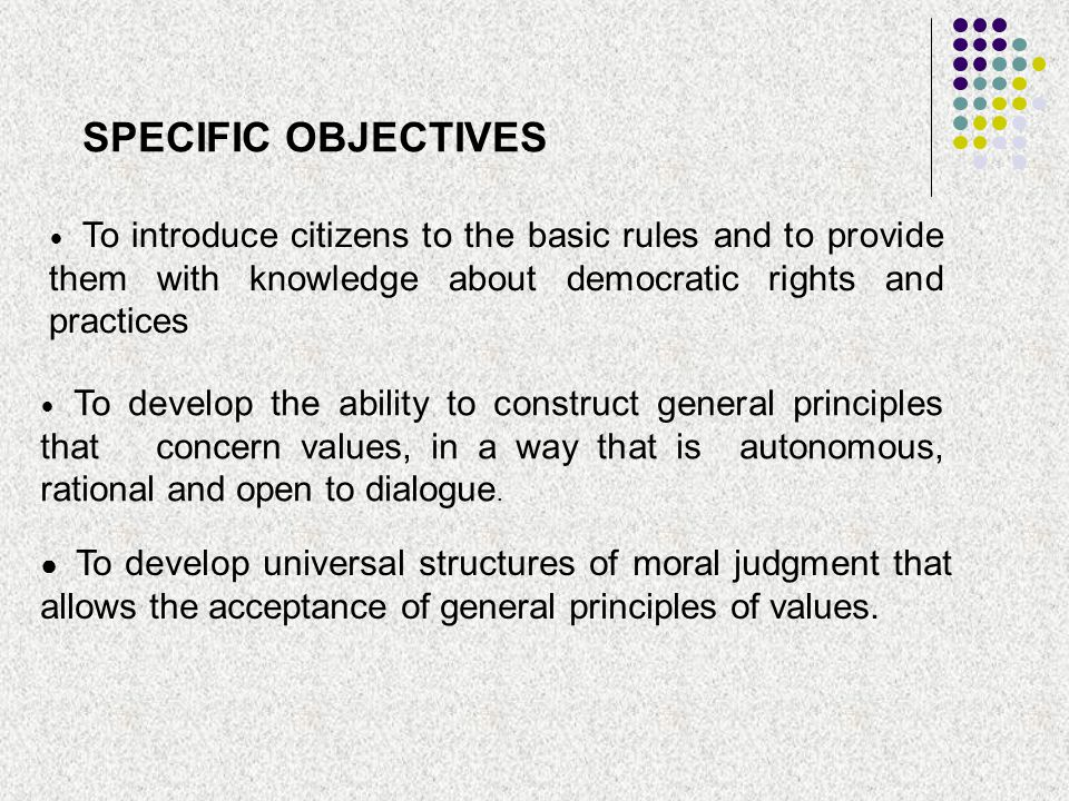 SPECIFIC OBJECTIVES To introduce citizens to the basic rules and to provide them with knowledge about democratic rights and practices.