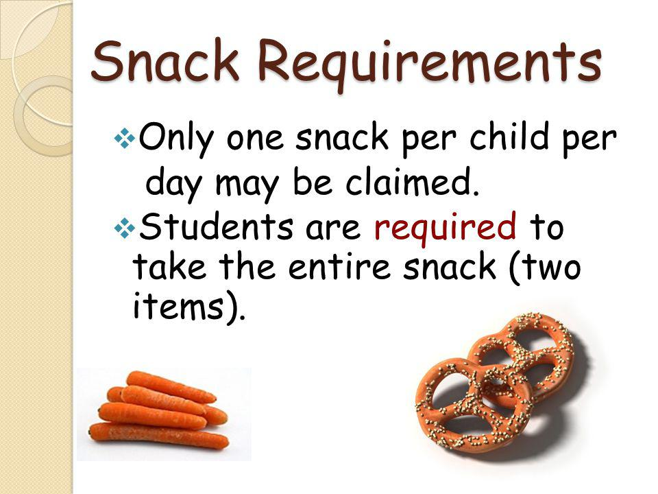 Snack Requirements Only one snack per child per day may be claimed.