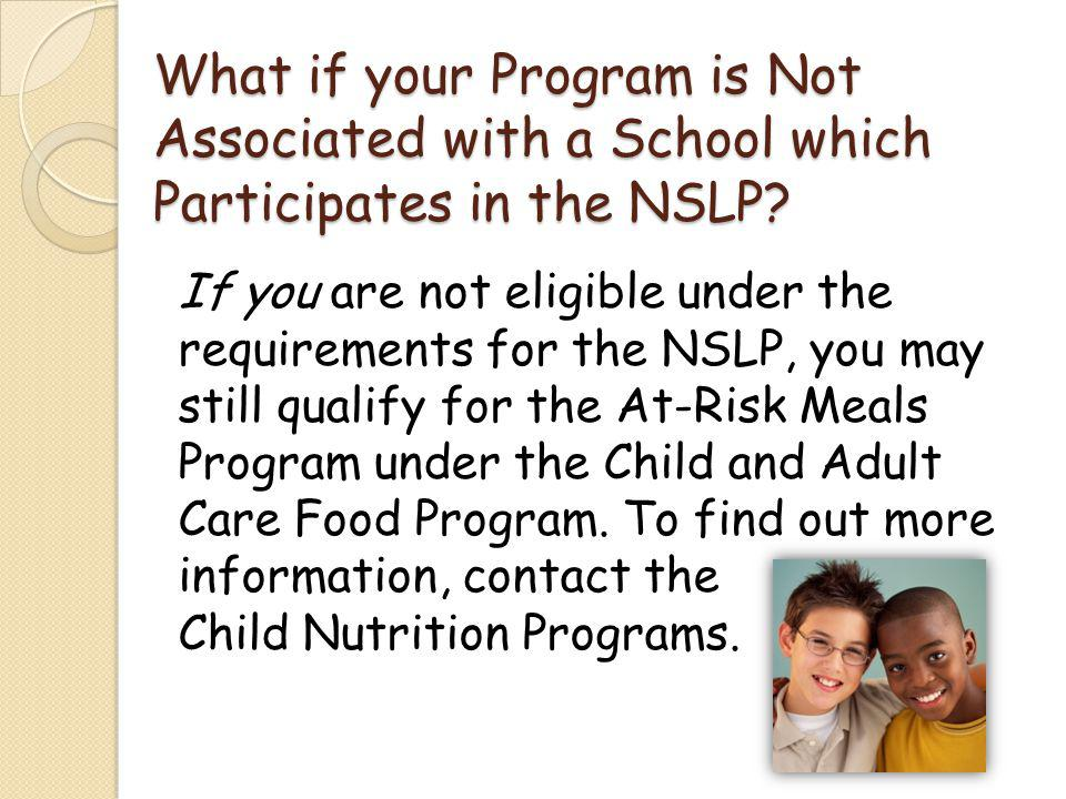 What if your Program is Not Associated with a School which Participates in the NSLP