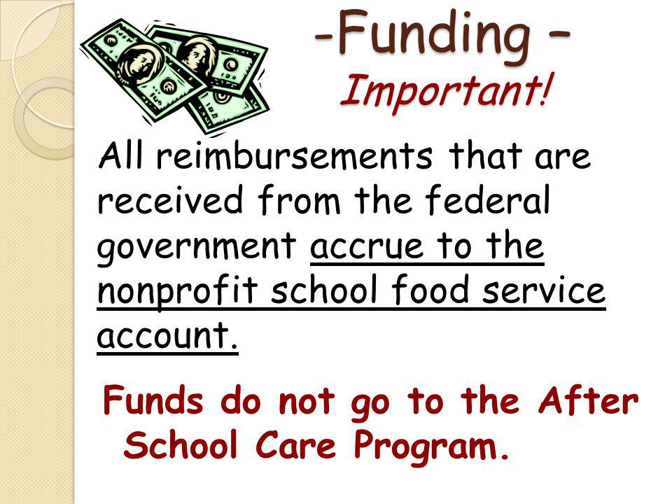 -Funding – Important! All reimbursements that are received from the federal government accrue to the nonprofit school food service account.