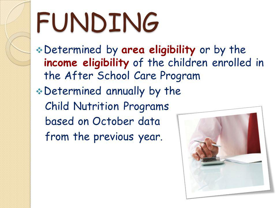 FUNDING Determined by area eligibility or by the income eligibility of the children enrolled in the After School Care Program.