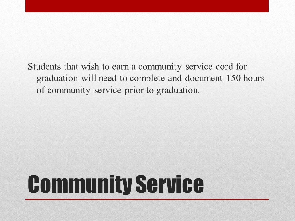 Students that wish to earn a community service cord for graduation will need to complete and document 150 hours of community service prior to graduation.