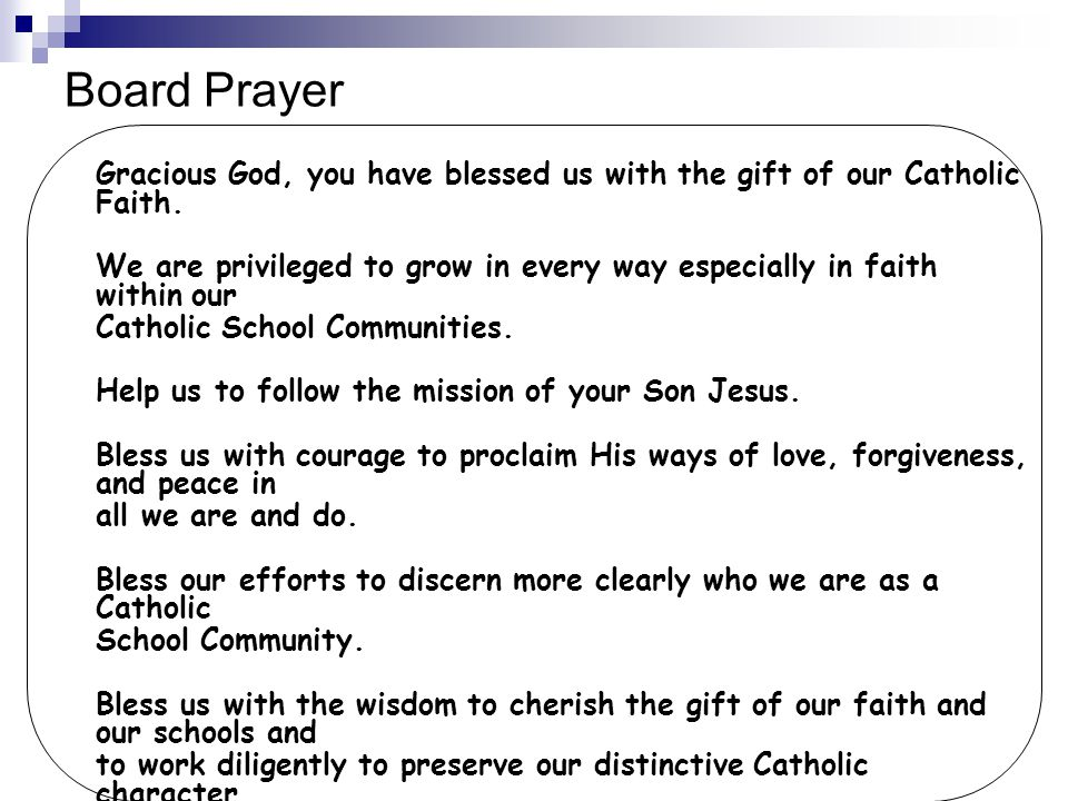 Board Prayer Gracious God, you have blessed us with the gift of our Catholic Faith.