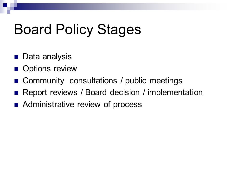 Board Policy Stages Data analysis Options review