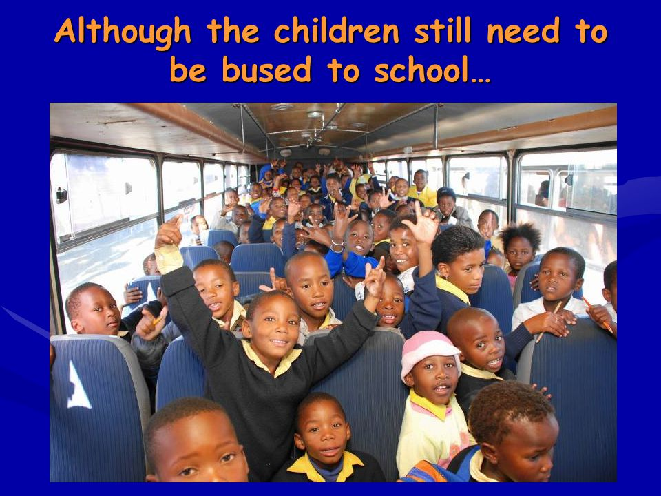 Although the children still need to be bused to school…