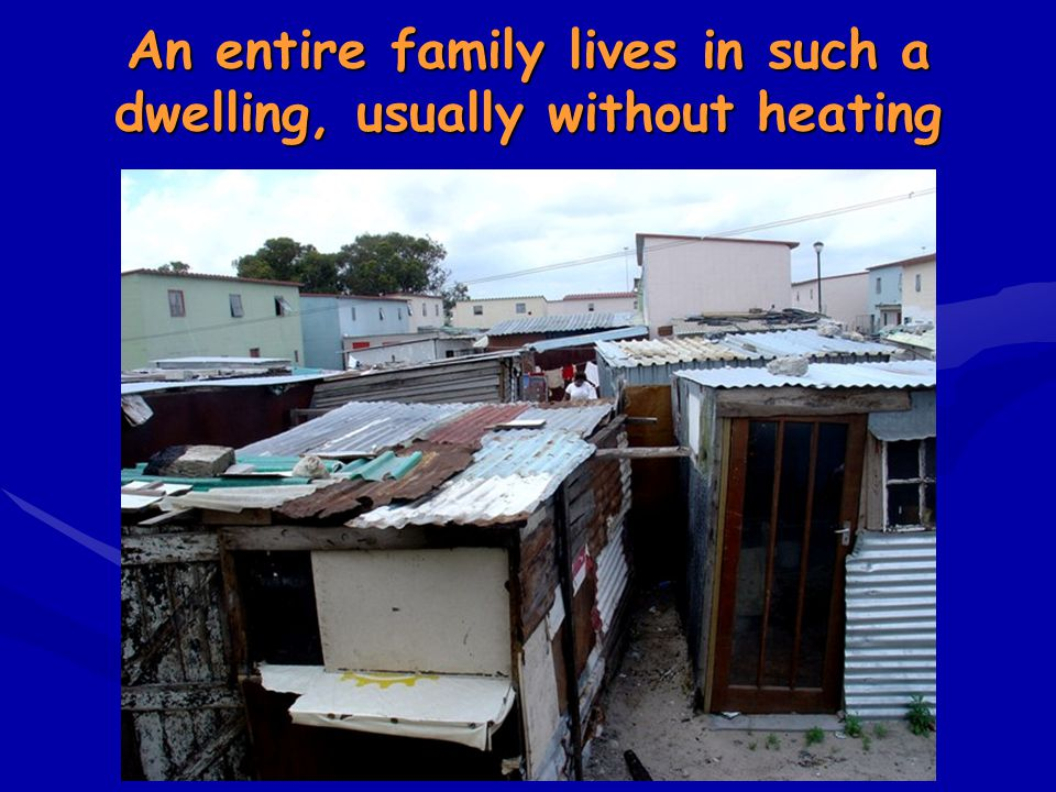 An entire family lives in such a dwelling, usually without heating