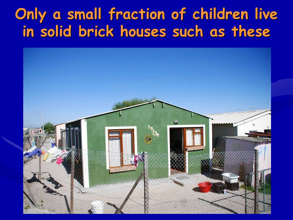 Only a small fraction of children live in solid brick houses such as these