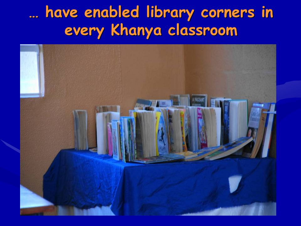 … have enabled library corners in every Khanya classroom