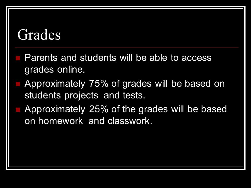 Grades Parents and students will be able to access grades online.