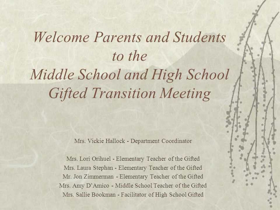 Welcome Parents and Students to the Middle School and High School Gifted Transition Meeting