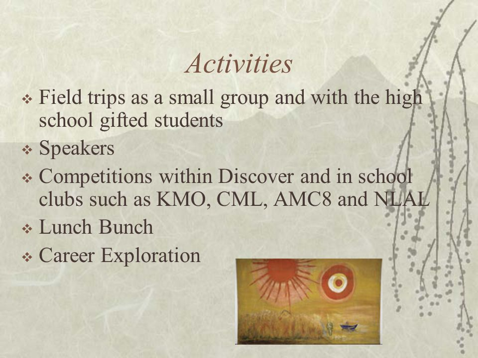 Activities Field trips as a small group and with the high school gifted students. Speakers.