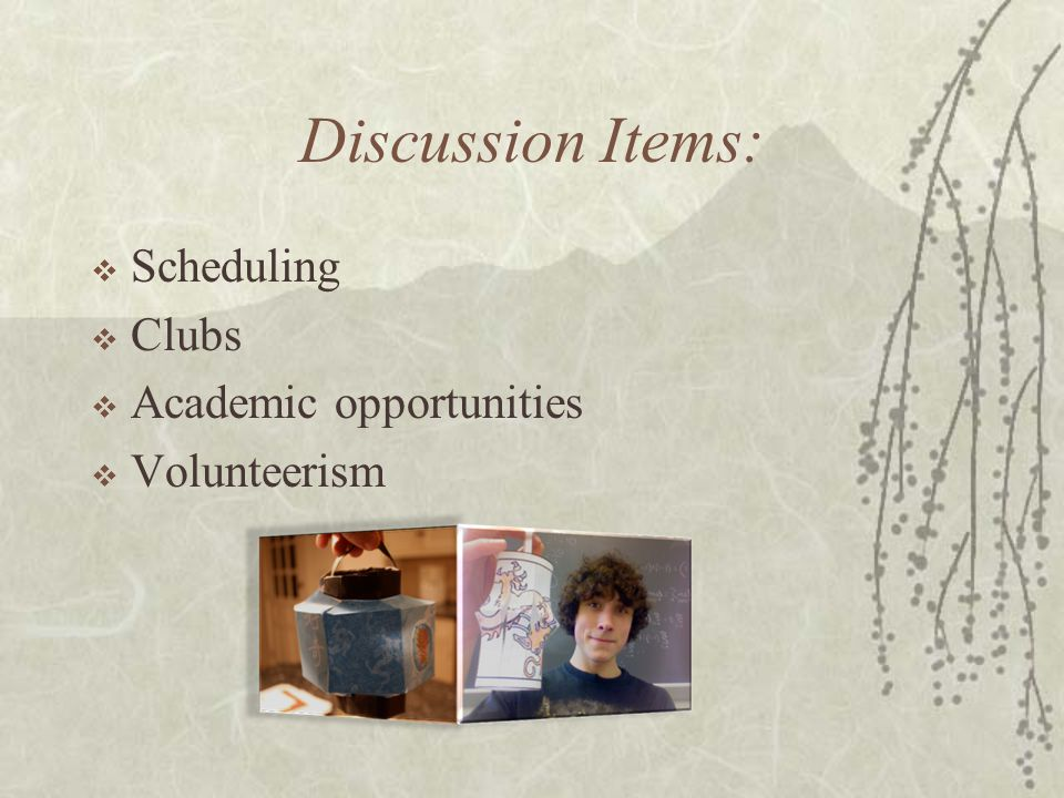 Discussion Items: Scheduling Clubs Academic opportunities Volunteerism