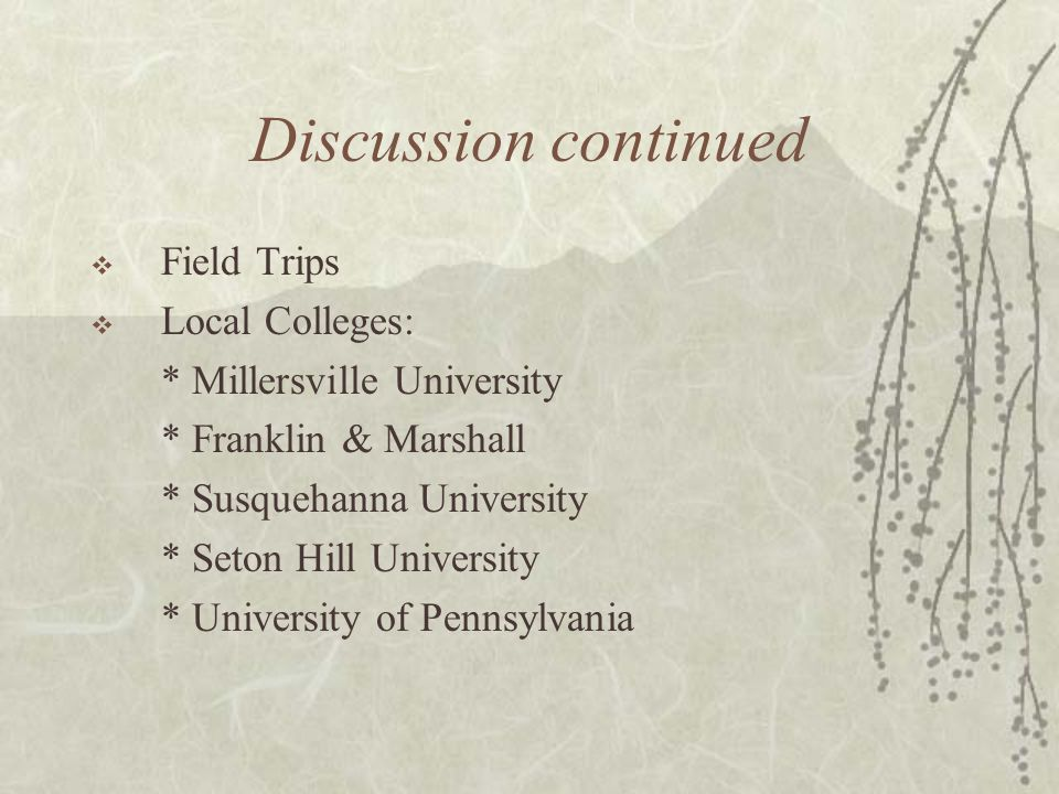 Discussion continued Field Trips Local Colleges: