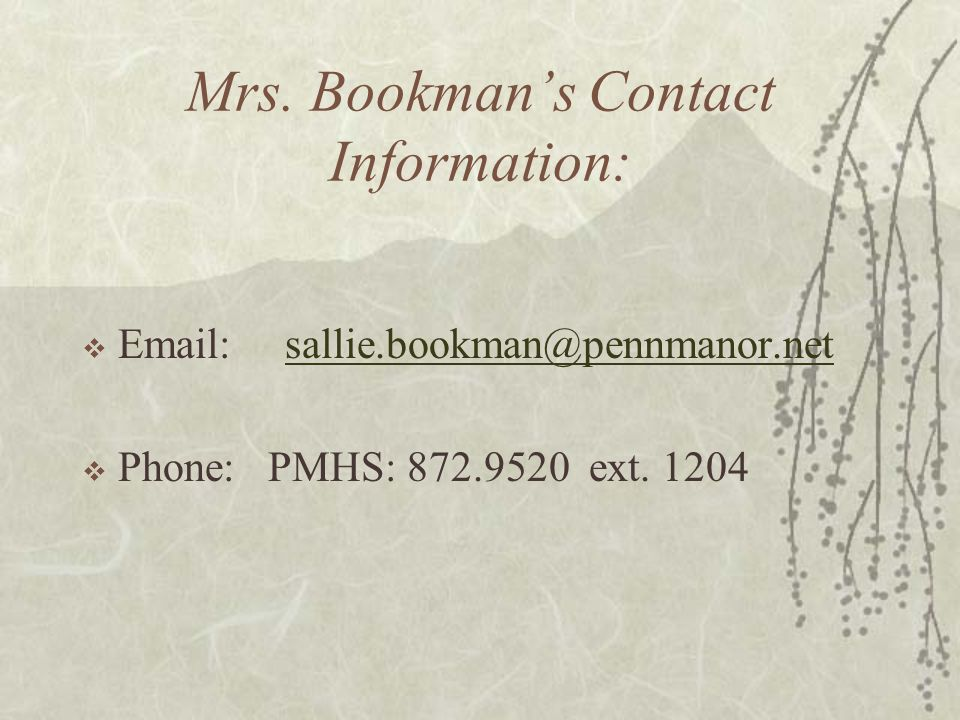 Mrs. Bookman's Contact Information: Email: sallie.bookman@pennmanor.net.