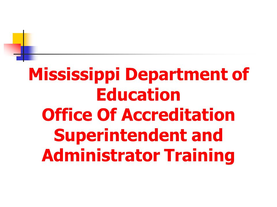 Mississippi Department of Education Office Of Accreditation Superintendent and Administrator Training