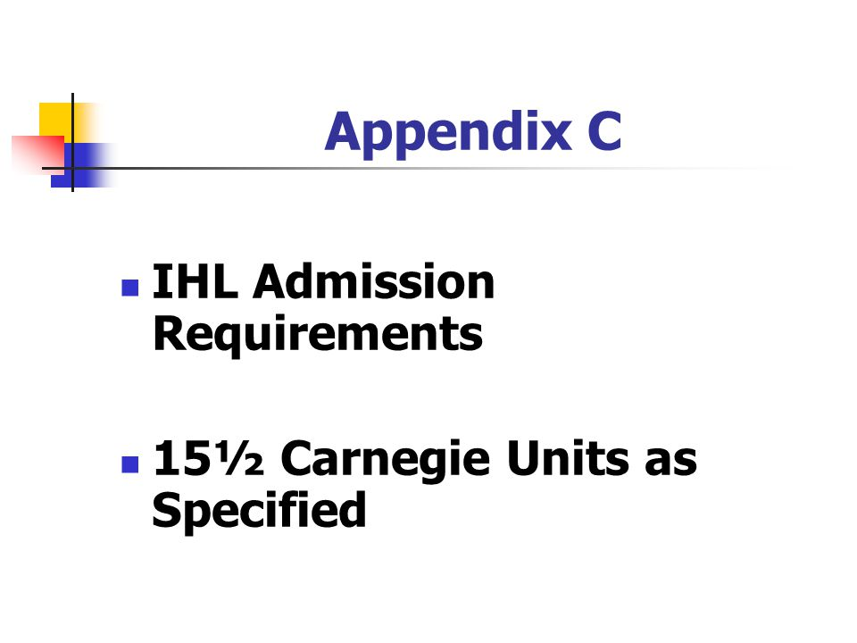 Appendix C IHL Admission Requirements 15½ Carnegie Units as Specified