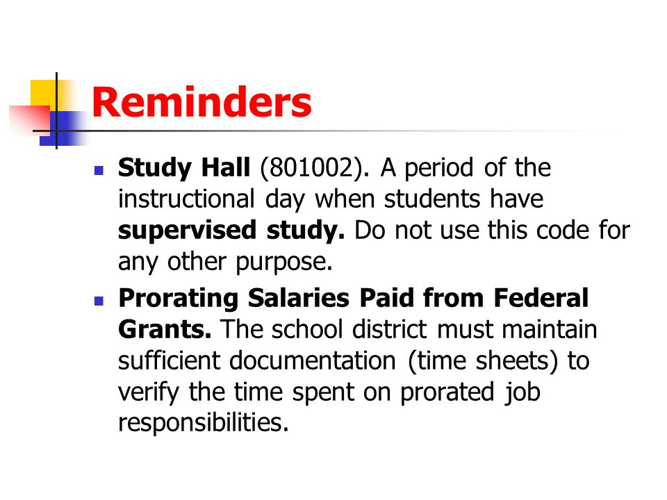 Reminders Study Hall (801002). A period of the instructional day when students have supervised study. Do not use this code for any other purpose.